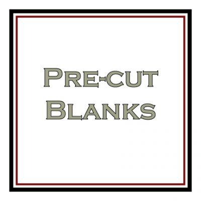 Pre-cut Blanks